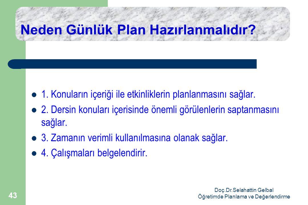 Doç.Dr.Selahattin Gelbal Öğretimde Planlama ve Değerlendirme 43 Neden Günlük Plan Hazırlanmalıdır.