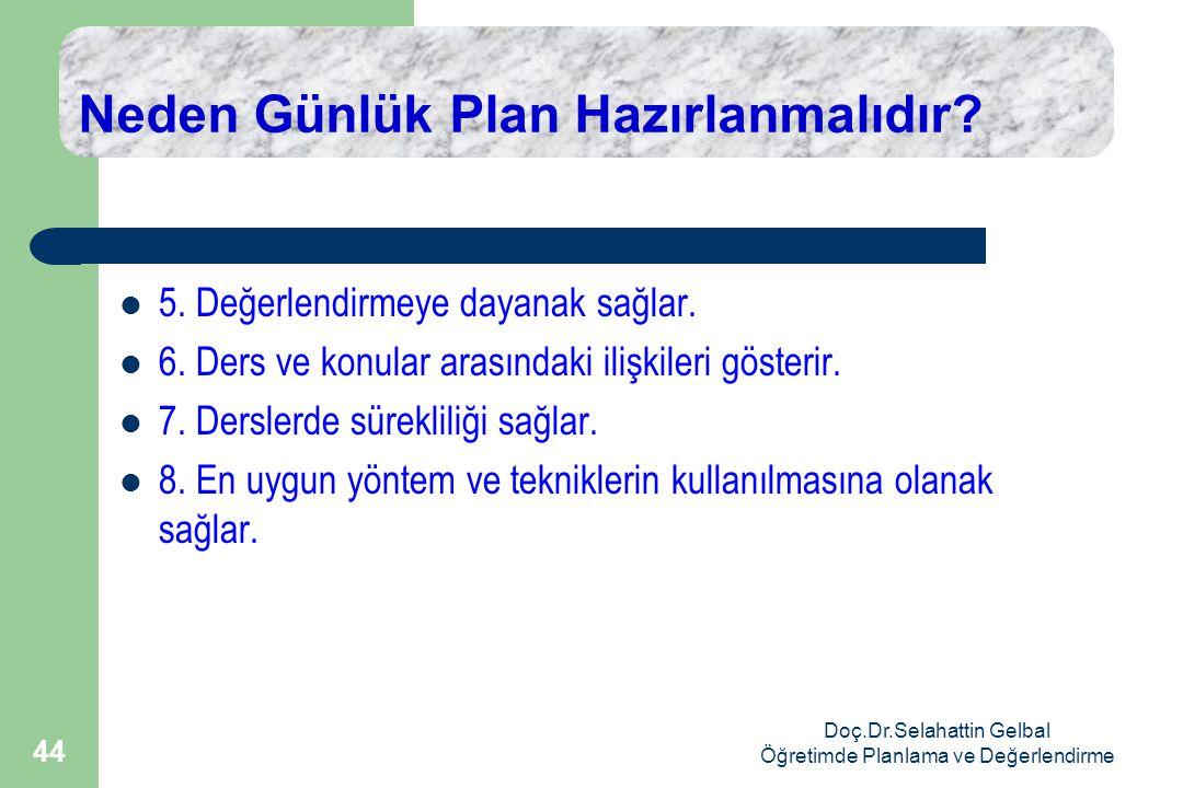 Doç.Dr.Selahattin Gelbal Öğretimde Planlama ve Değerlendirme 44 Neden Günlük Plan Hazırlanmalıdır.