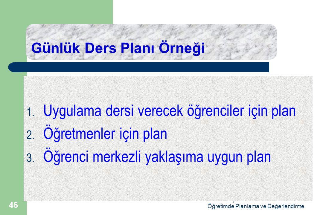 Doç.Dr.Selahattin Gelbal Öğretimde Planlama ve Değerlendirme 46 Günlük Ders Planı Örneği 1.