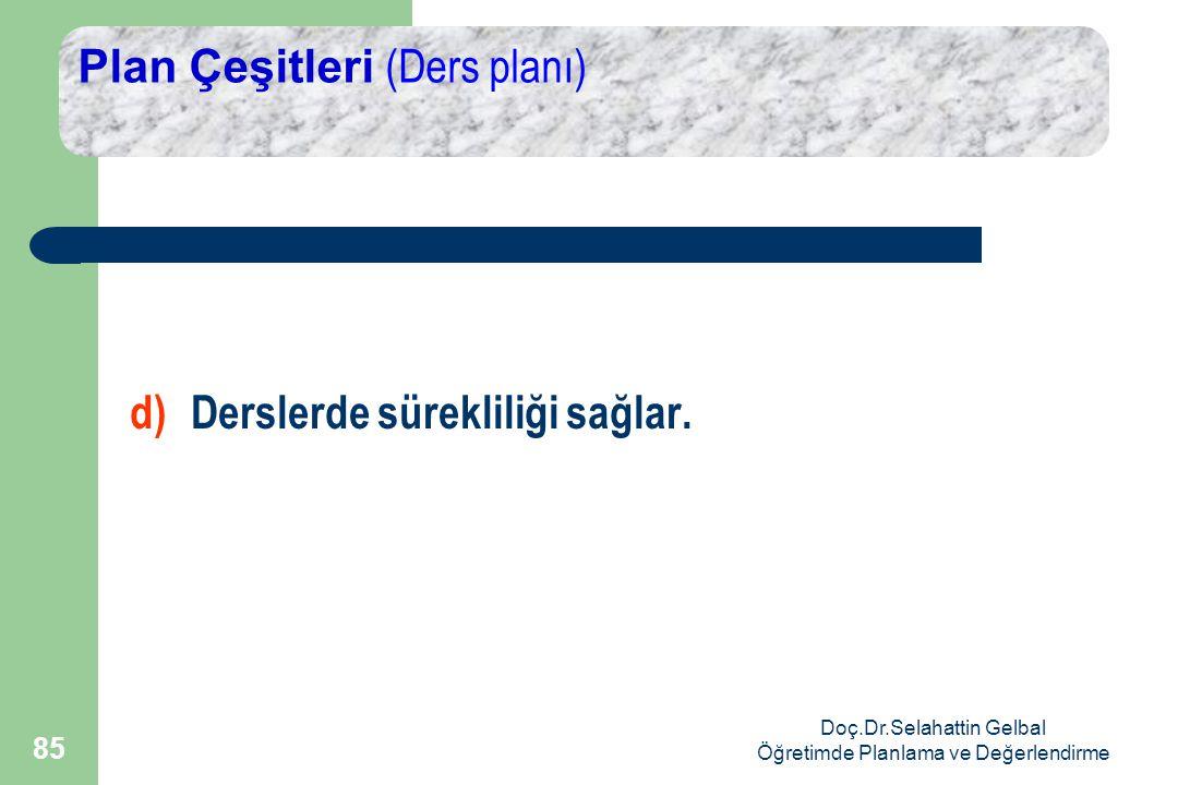 Doç.Dr.Selahattin Gelbal Öğretimde Planlama ve Değerlendirme 85 Plan Çeşitleri (Ders planı) d)Derslerde sürekliliği sağlar.
