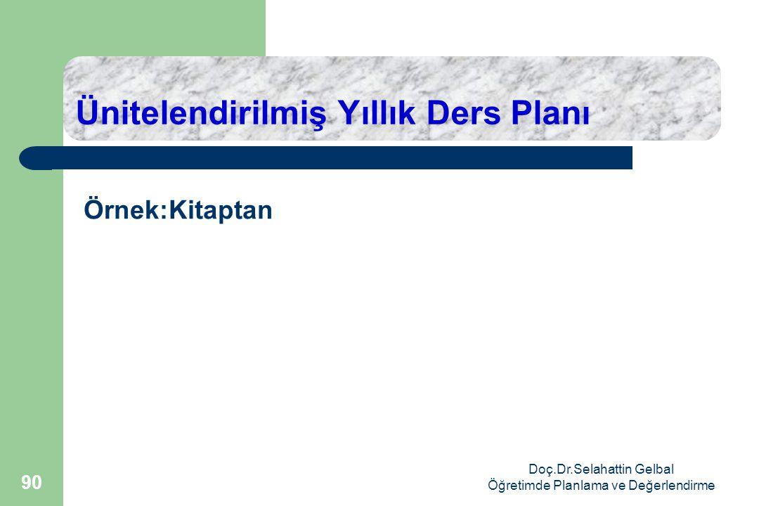Doç.Dr.Selahattin Gelbal Öğretimde Planlama ve Değerlendirme 90 Ünitelendirilmiş Yıllık Ders Planı Örnek:Kitaptan