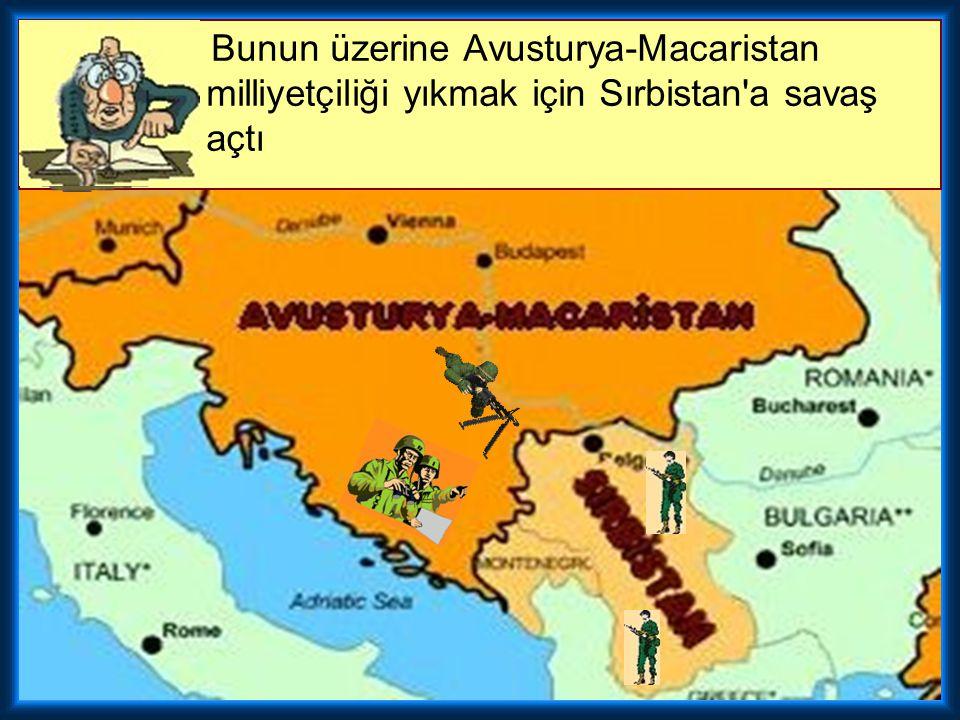 Bunun üzerine Avusturya-Macaristan milliyetçiliği yıkmak için Sırbistan a savaş açtı