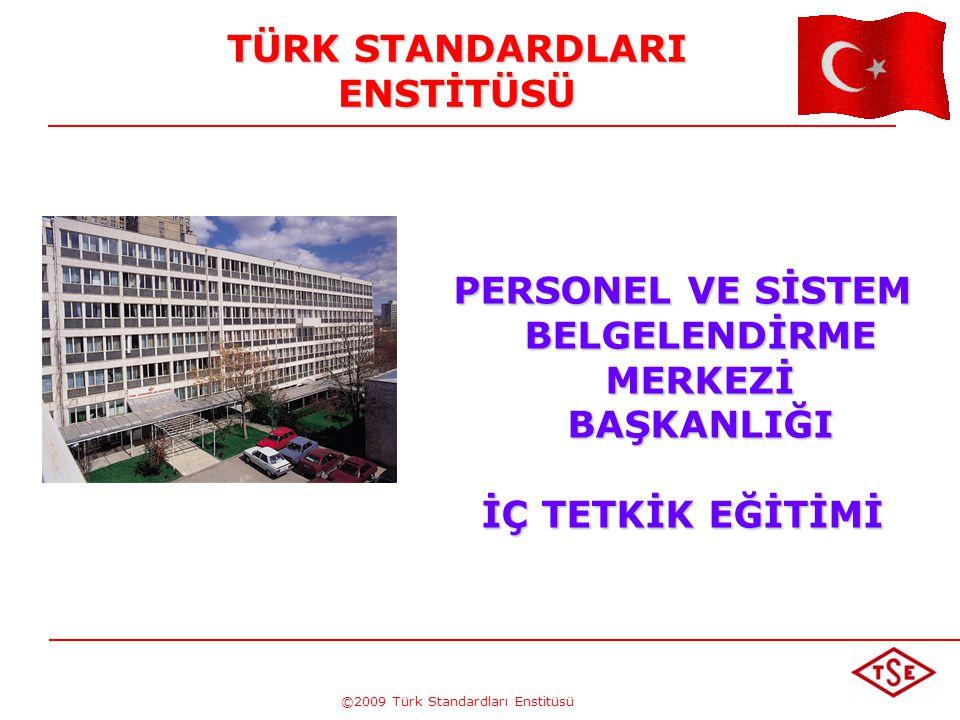 ©2009 Türk Standardları Enstitüsü TÜRK STANDARDLARI ENSTİTÜSÜ PERSONEL VE SİSTEM BELGELENDİRME MERKEZİ BAŞKANLIĞI İÇ TETKİK EĞİTİMİ