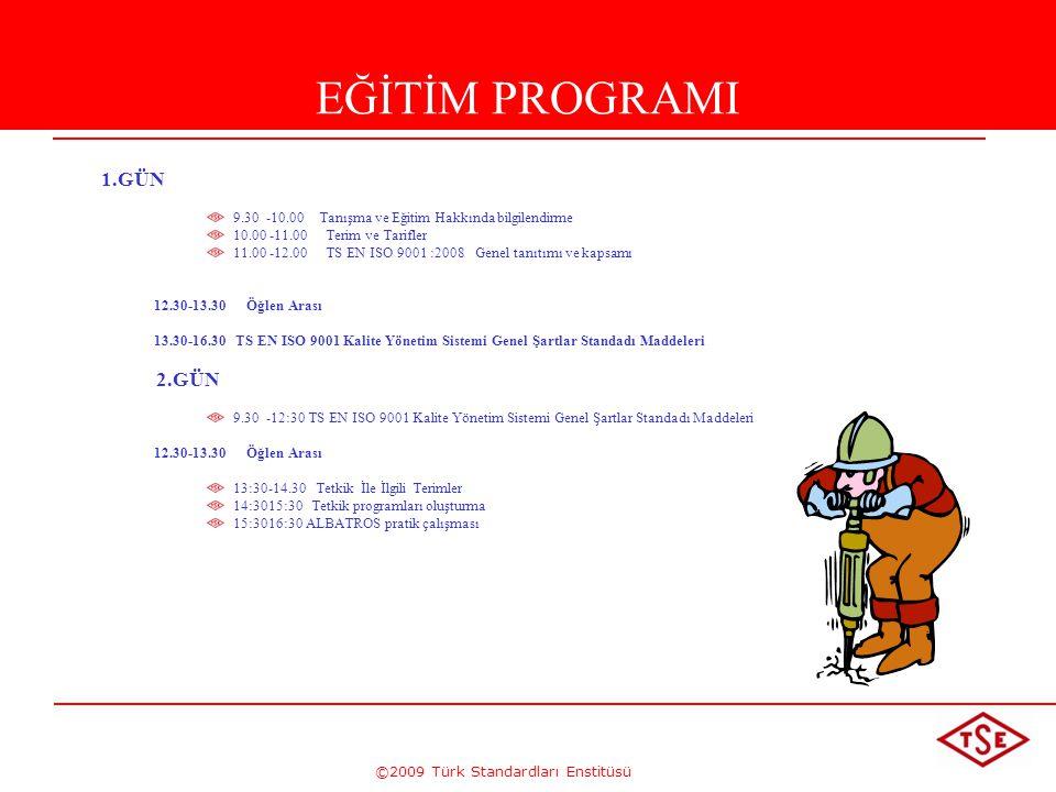 ©2009 Türk Standardları Enstitüsü EĞİTİM PROGRAMI 1.GÜN 9.30 -10.00 Tanışma ve Eğitim Hakkında bilgilendirme 10.00 -11.00 Terim ve Tarifler 11.00 -12.