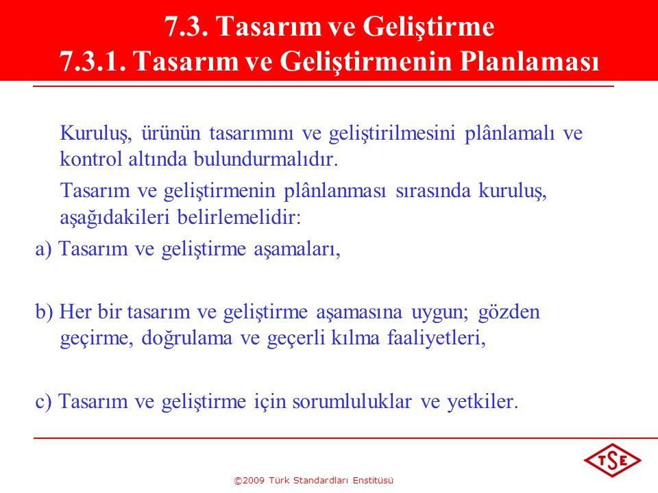 ©2009 Türk Standardları Enstitüsü 7.3. Tasarım ve Geliştirme 7.3.1. Tasarım ve Geliştirmenin Planlaması Kuruluş, ürünün tasarımını ve geliştirilmesini