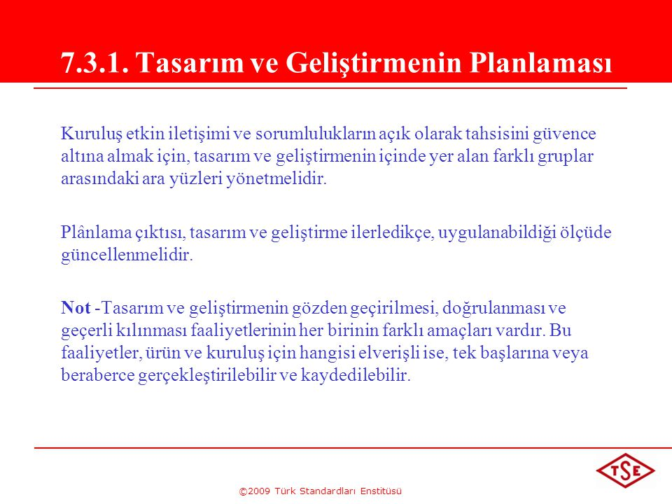 ©2009 Türk Standardları Enstitüsü 7.3.1. Tasarım ve Geliştirmenin Planlaması Kuruluş etkin iletişimi ve sorumlulukların açık olarak tahsisini güvence