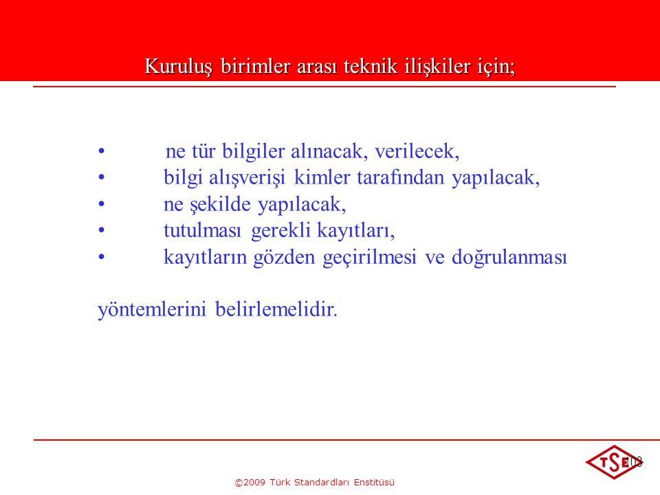 ©2009 Türk Standardları Enstitüsü 103 Kuruluş birimler arası teknik ilişkiler için; • • ne tür bilgiler alınacak, verilecek, • • bilgi alışverişi kiml