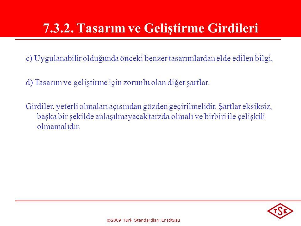 ©2009 Türk Standardları Enstitüsü 7.3.2. Tasarım ve Geliştirme Girdileri c) Uygulanabilir olduğunda önceki benzer tasarımlardan elde edilen bilgi, d)