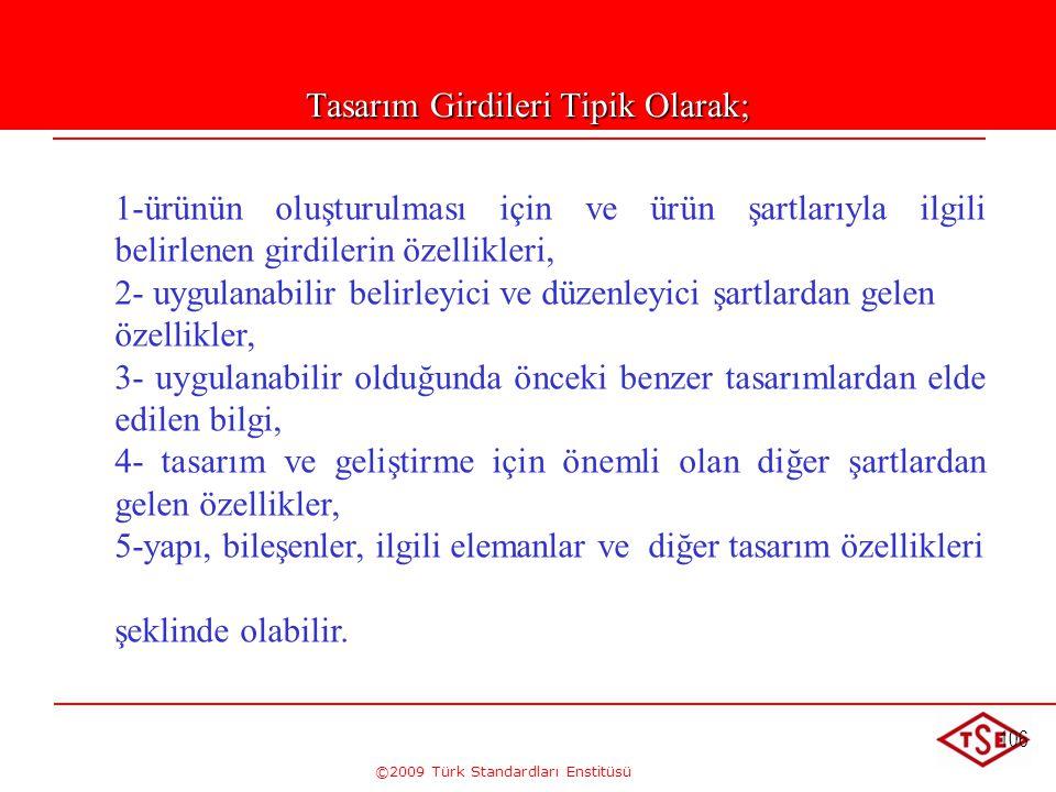 ©2009 Türk Standardları Enstitüsü 106 Tasarım Girdileri Tipik Olarak; 1-ürünün oluşturulması için ve ürün şartlarıyla ilgili belirlenen girdilerin öze