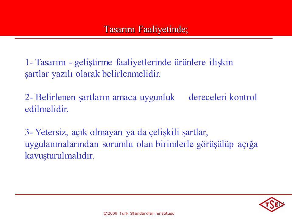 ©2009 Türk Standardları Enstitüsü 107 Tasarım Faaliyetinde; 1- Tasarım - geliştirme faaliyetlerinde ürünlere ilişkin şartlar yazılı olarak belirlenmel