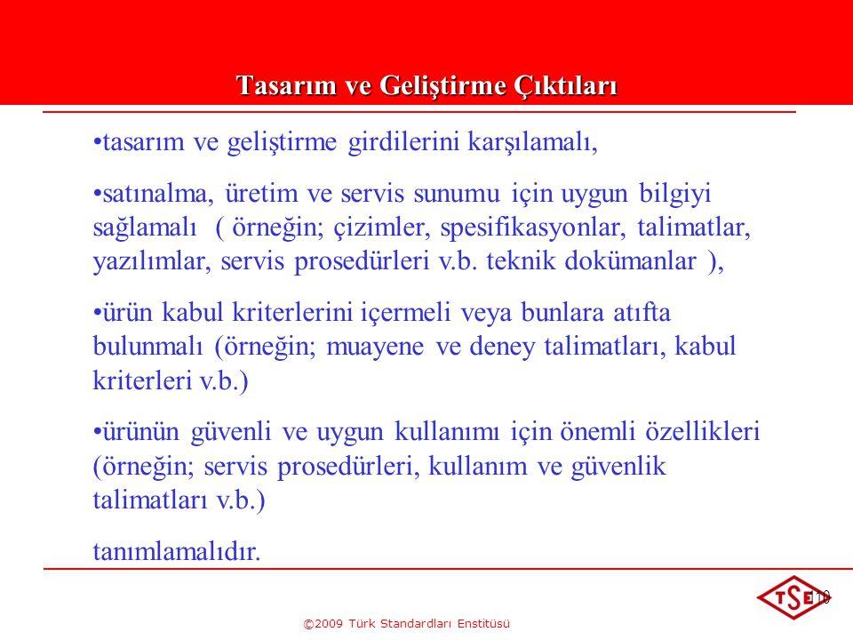 ©2009 Türk Standardları Enstitüsü 110 Tasarım ve Geliştirme Çıktıları • •tasarım ve geliştirme girdilerini karşılamalı, • •satınalma, üretim ve servis