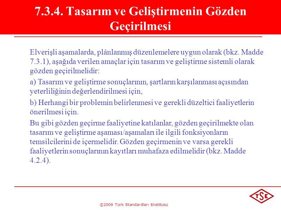 ©2009 Türk Standardları Enstitüsü 7.3.4. Tasarım ve Geliştirmenin Gözden Geçirilmesi Elverişli aşamalarda, plânlanmış düzenlemelere uygun olarak (bkz.
