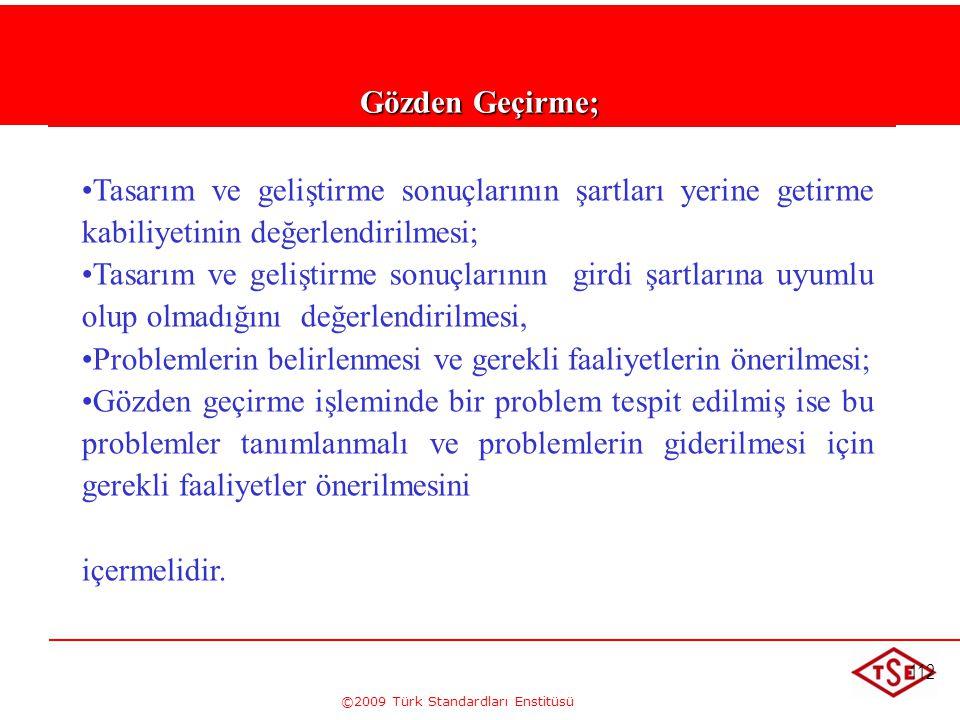 ©2009 Türk Standardları Enstitüsü 112 Gözden Geçirme; • •Tasarım ve geliştirme sonuçlarının şartları yerine getirme kabiliyetinin değerlendirilmesi; •