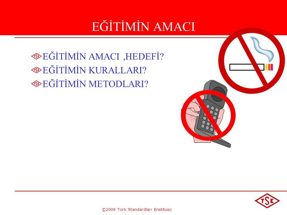 ©2009 Türk Standardları Enstitüsü EĞİTİMİN AMACI EĞİTİMİN AMACI,HEDEFİ? EĞİTİMİN KURALLARI? EĞİTİMİN METODLARI?