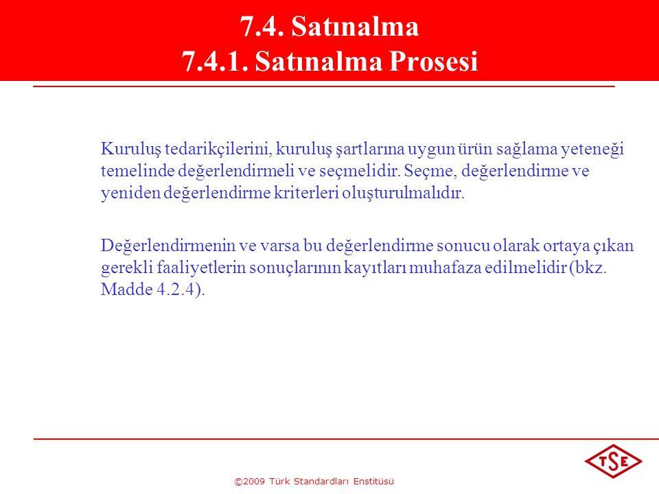 ©2009 Türk Standardları Enstitüsü 7.4. Satınalma 7.4.1. Satınalma Prosesi Kuruluş tedarikçilerini, kuruluş şartlarına uygun ürün sağlama yeteneği teme