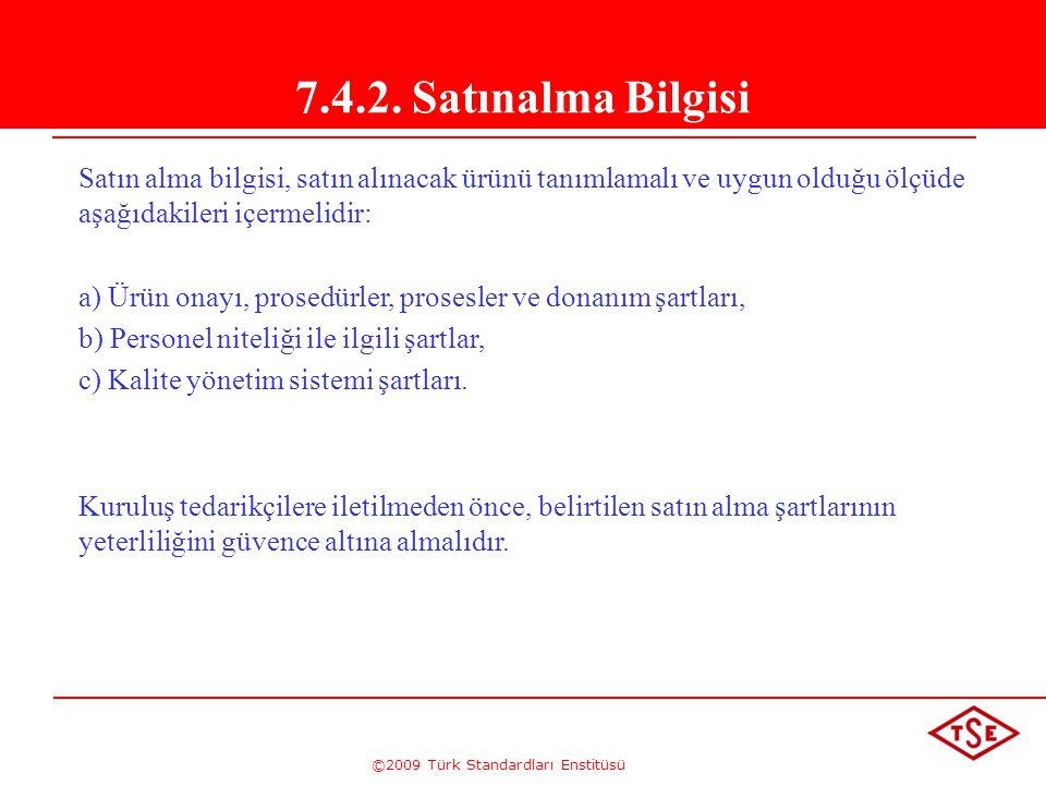 ©2009 Türk Standardları Enstitüsü 7.4.2. Satınalma Bilgisi Satın alma bilgisi, satın alınacak ürünü tanımlamalı ve uygun olduğu ölçüde aşağıdakileri i