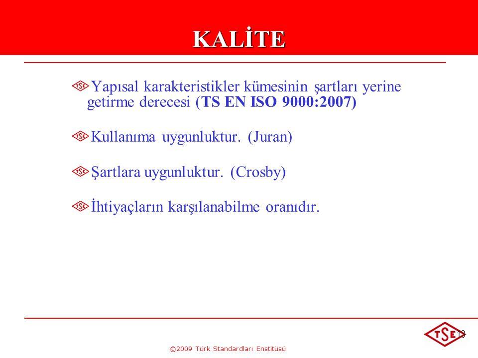 ©2009 Türk Standardları Enstitüsü 13KALİTE Yapısal karakteristikler kümesinin şartları yerine getirme derecesi (TS EN ISO 9000:2007) Kullanıma uygunlu
