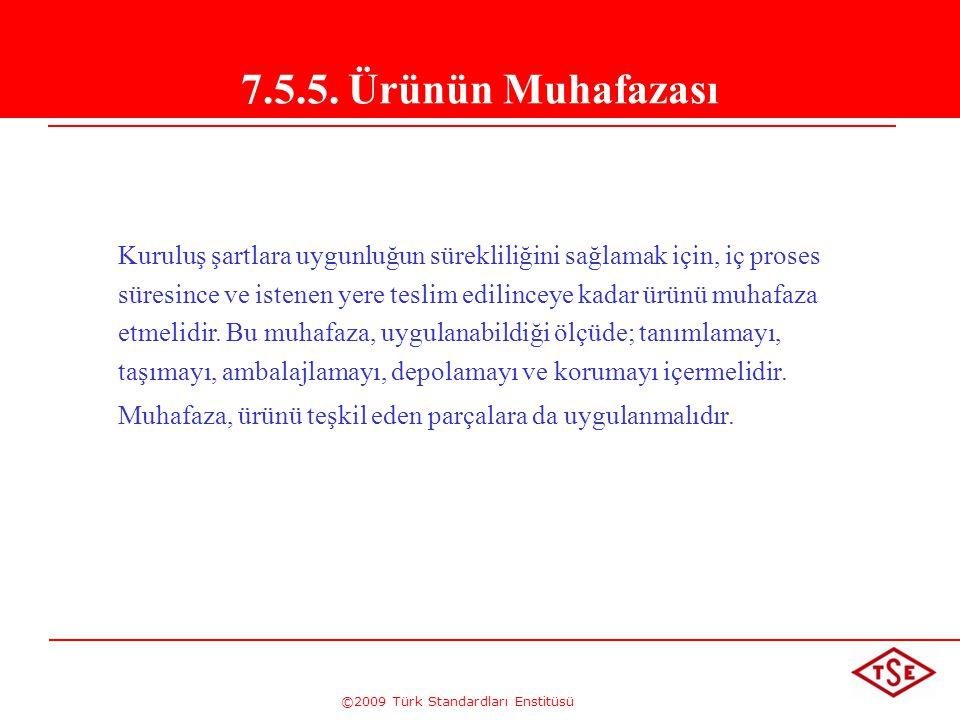 ©2009 Türk Standardları Enstitüsü 7.5.5. Ürünün Muhafazası Kuruluş şartlara uygunluğun sürekliliğini sağlamak için, iç proses süresince ve istenen yer