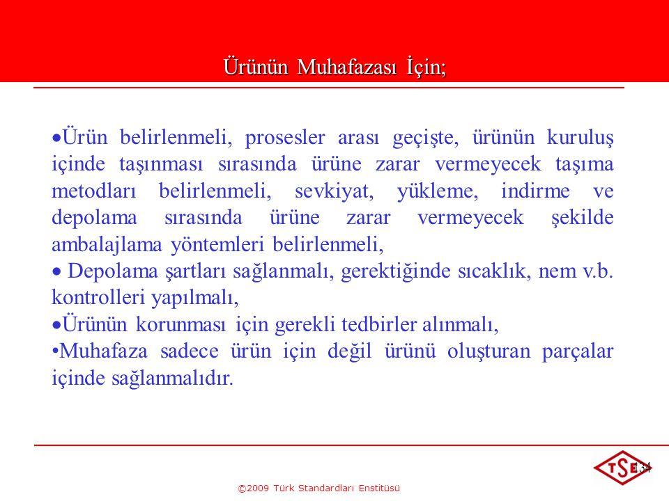 ©2009 Türk Standardları Enstitüsü 134 Ürünün Muhafazası İçin;   Ürün belirlenmeli, prosesler arası geçişte, ürünün kuruluş içinde taşınması sırasınd