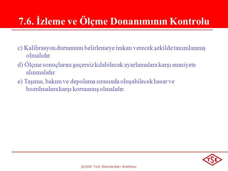 ©2009 Türk Standardları Enstitüsü 7.6. İzleme ve Ölçme Donanımının Kontrolu c) Kalibrasyon durumunu belirlemeye imkan verecek şekilde tanımlanmış olma