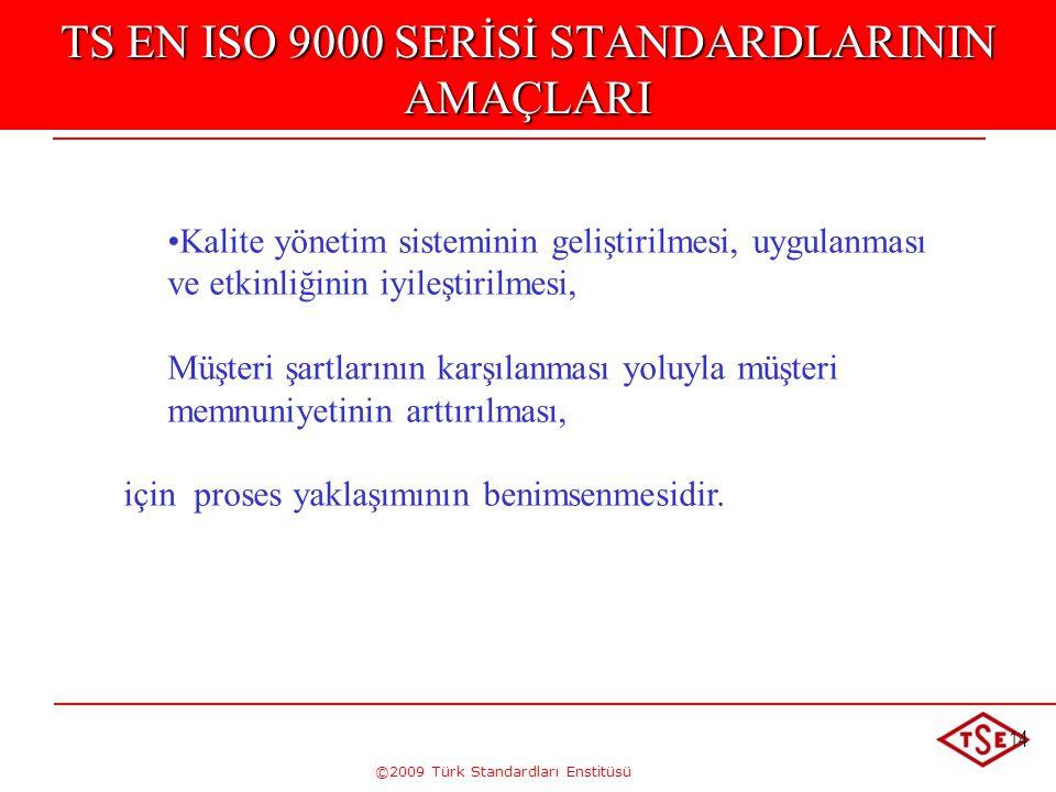 ©2009 Türk Standardları Enstitüsü 14 TS EN ISO 9000 SERİSİ STANDARDLARININ AMAÇLARI • •Kalite yönetim sisteminin geliştirilmesi, uygulanması ve etkinl