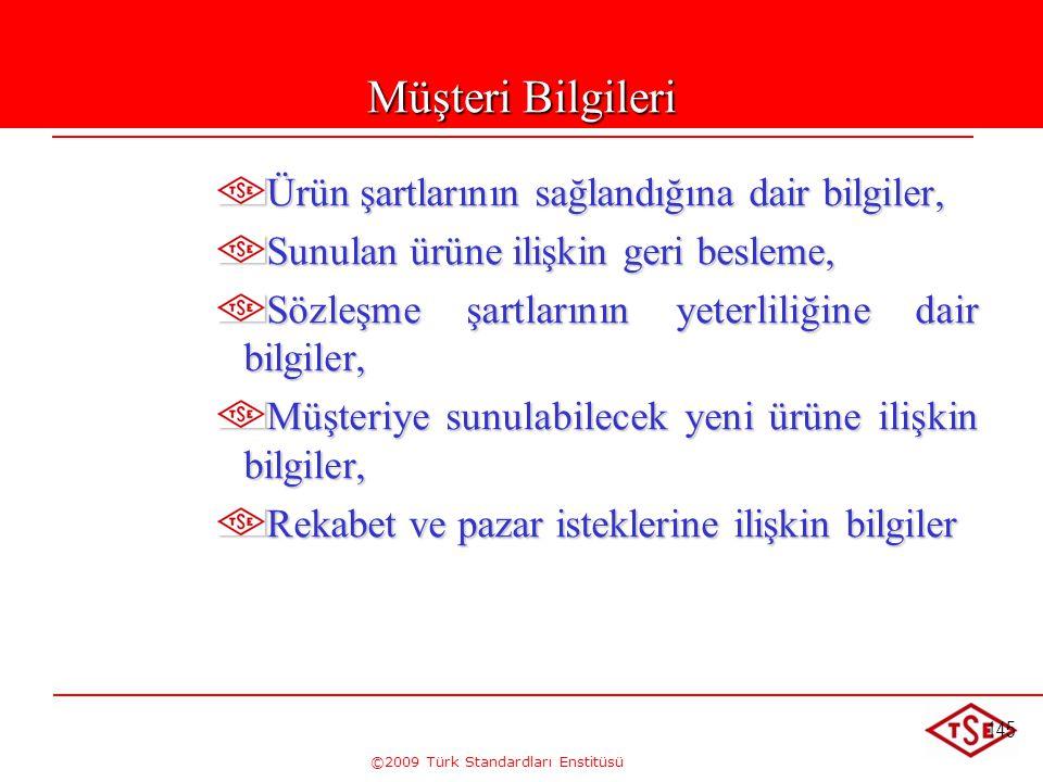 ©2009 Türk Standardları Enstitüsü 145 Müşteri Bilgileri Ürün şartlarının sağlandığına dair bilgiler, Sunulan ürüne ilişkin geri besleme, Sözleşme şart
