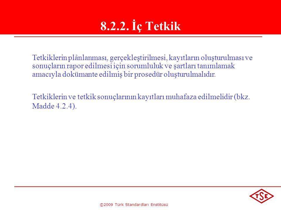 ©2009 Türk Standardları Enstitüsü 8.2.2. İç Tetkik Tetkiklerin plânlanması, gerçekleştirilmesi, kayıtların oluşturulması ve sonuçların rapor edilmesi