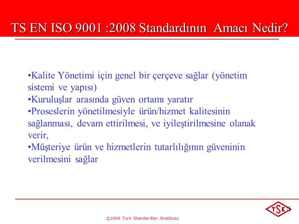 ©2009 Türk Standardları Enstitüsü 15 TS EN ISO 9001 :2008 Standardının Amacı Nedir? • •Kalite Yönetimi için genel bir çerçeve sağlar (yönetim sistemi