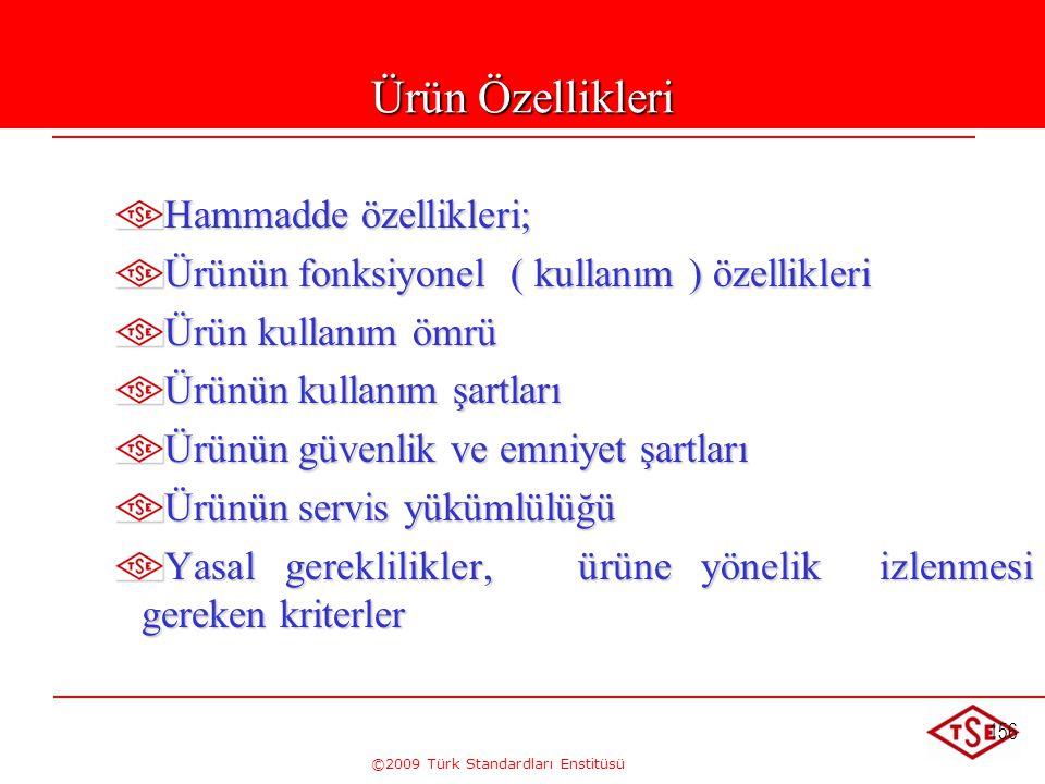 ©2009 Türk Standardları Enstitüsü 156 Ürün Özellikleri Hammadde özellikleri; Ürünün fonksiyonel ( kullanım ) özellikleri Ürün kullanım ömrü Ürünün kul