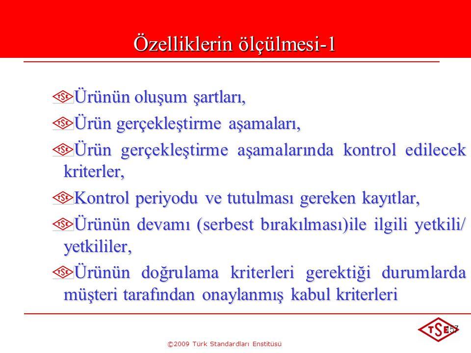 ©2009 Türk Standardları Enstitüsü 157 Özelliklerin ölçülmesi-1 Ürünün oluşum şartları, Ürün gerçekleştirme aşamaları, Ürün gerçekleştirme aşamalarında