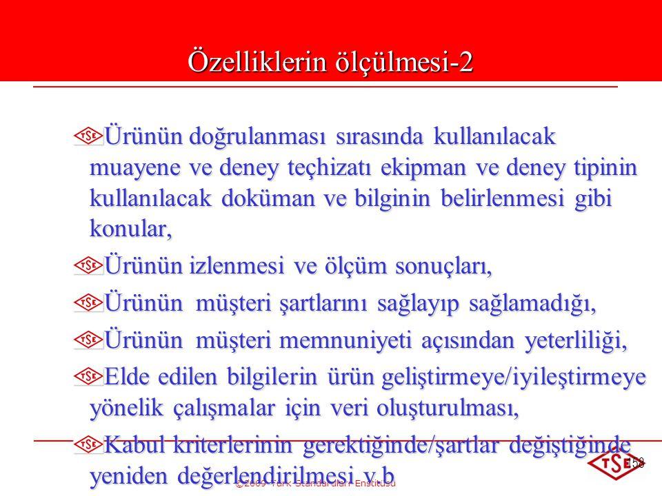 ©2009 Türk Standardları Enstitüsü 158 Özelliklerin ölçülmesi-2 Ürünün doğrulanması sırasında kullanılacak muayene ve deney teçhizatı ekipman ve deney