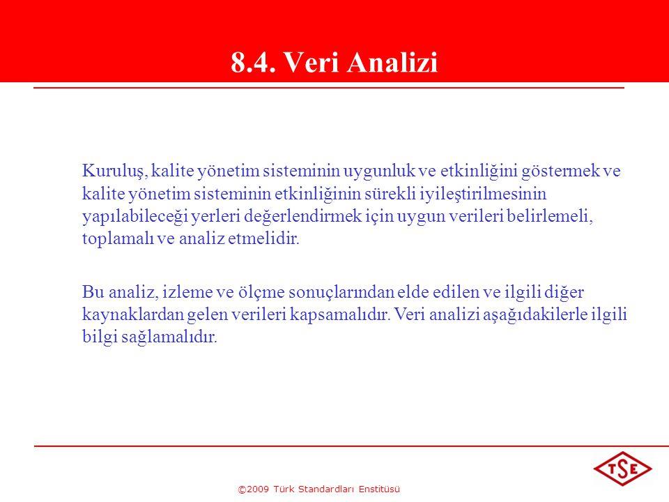 ©2009 Türk Standardları Enstitüsü 8.4. Veri Analizi Kuruluş, kalite yönetim sisteminin uygunluk ve etkinliğini göstermek ve kalite yönetim sisteminin