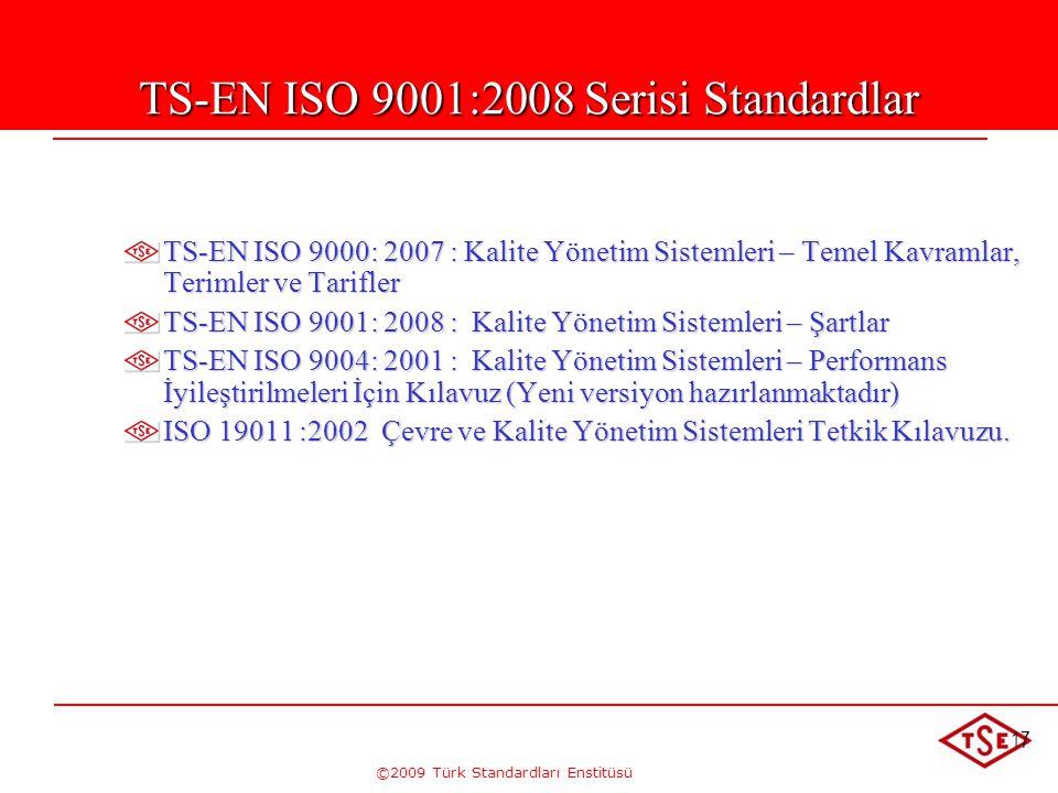 ©2009 Türk Standardları Enstitüsü 17 TS-EN ISO 9001:2008 Serisi Standardlar TS-EN ISO 9000: 2007 : Kalite Yönetim Sistemleri – Temel Kavramlar, Teriml