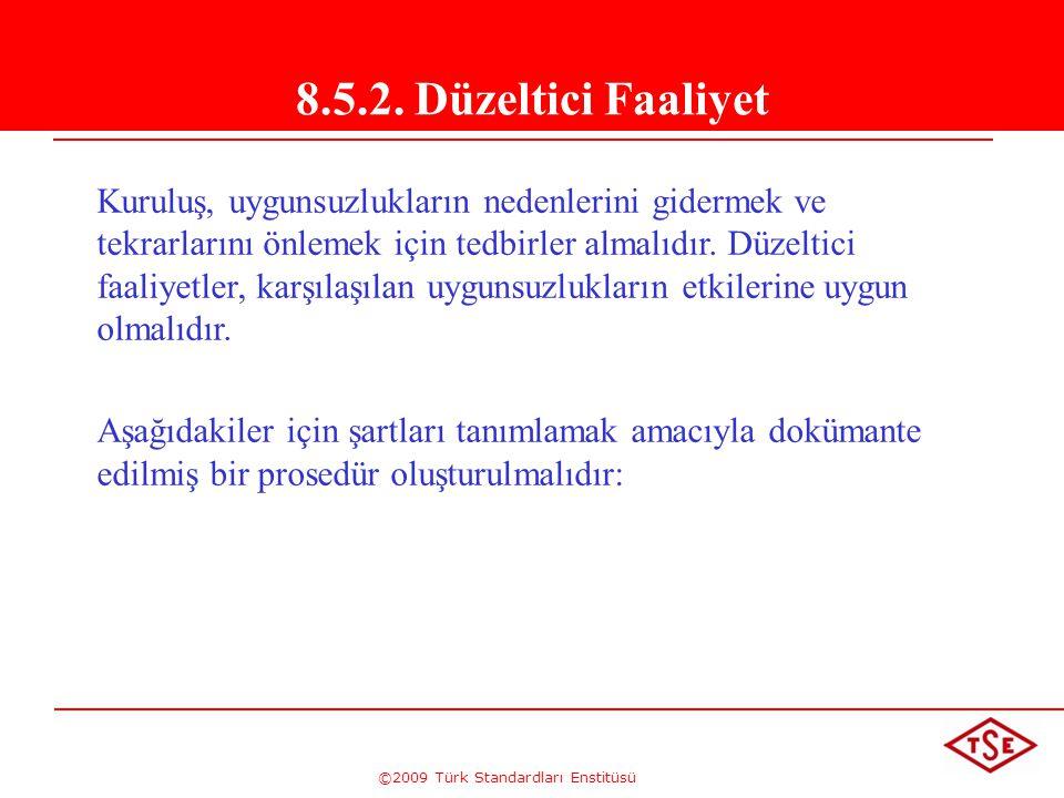 ©2009 Türk Standardları Enstitüsü 8.5.2. Düzeltici Faaliyet Kuruluş, uygunsuzlukların nedenlerini gidermek ve tekrarlarını önlemek için tedbirler alma