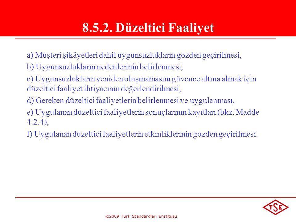 ©2009 Türk Standardları Enstitüsü 8.5.2. Düzeltici Faaliyet a) Müşteri şikâyetleri dahil uygunsuzlukların gözden geçirilmesi, b) Uygunsuzlukların nede