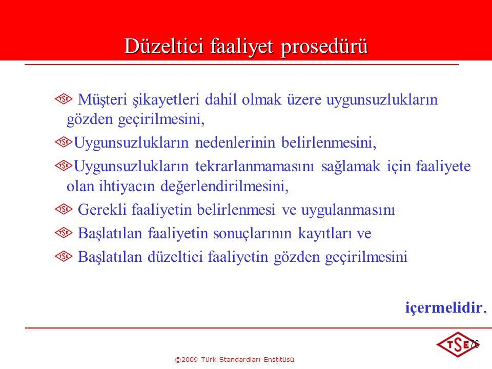 ©2009 Türk Standardları Enstitüsü 176 Düzeltici faaliyet prosedürü Müşteri şikayetleri dahil olmak üzere uygunsuzlukların gözden geçirilmesini, Uyguns
