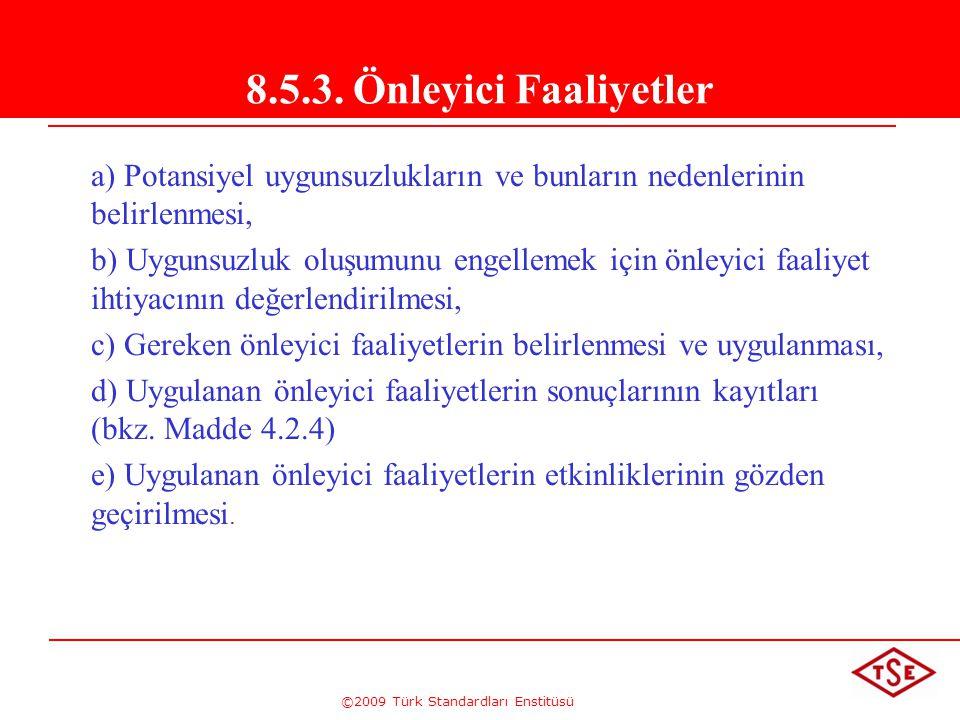 ©2009 Türk Standardları Enstitüsü 8.5.3. Önleyici Faaliyetler a) Potansiyel uygunsuzlukların ve bunların nedenlerinin belirlenmesi, b) Uygunsuzluk olu