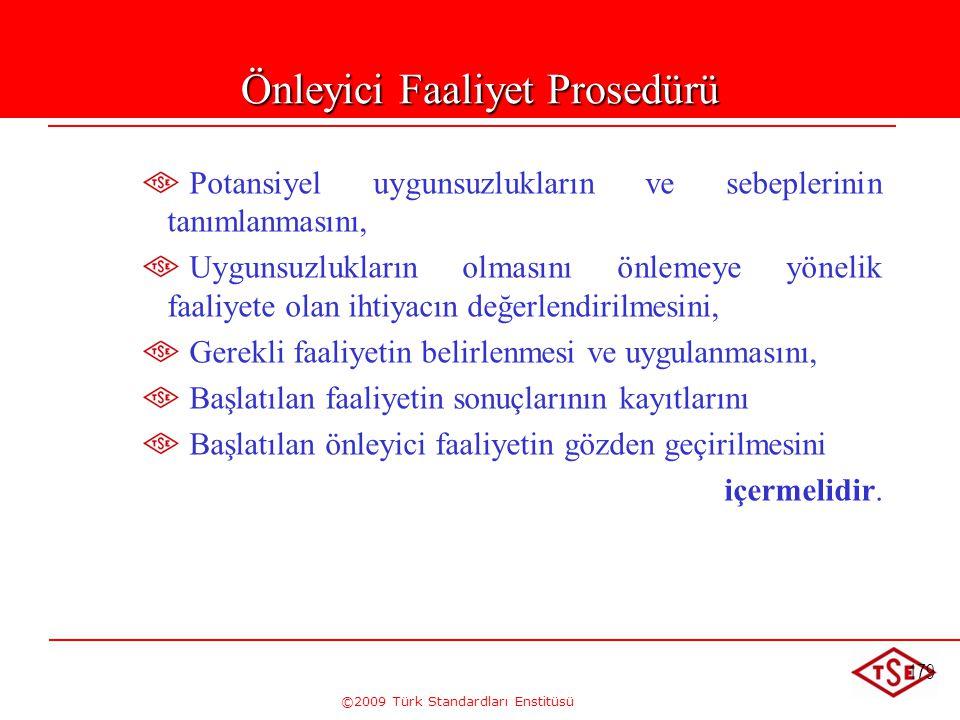 ©2009 Türk Standardları Enstitüsü 179 Önleyici Faaliyet Prosedürü Potansiyel uygunsuzlukların ve sebeplerinin tanımlanmasını, Uygunsuzlukların olmasın