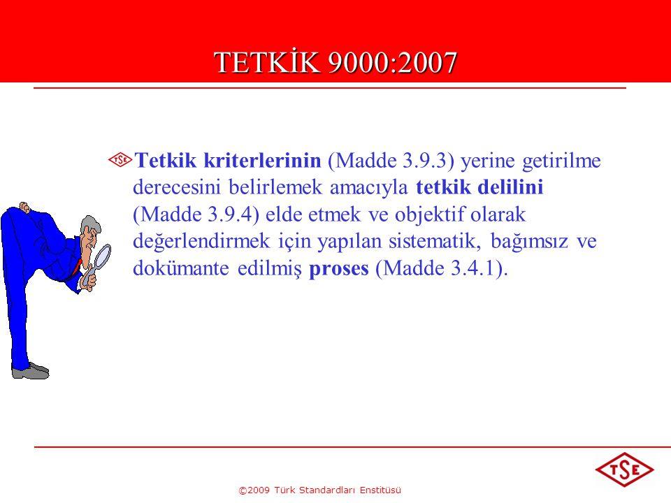 ©2009 Türk Standardları Enstitüsü TETKİK ( ISO 9000:2007 ) Tetkik kriterlerinin (Madde 3.9.3) yerine getirilme derecesini belirlemek amacıyla tetkik d