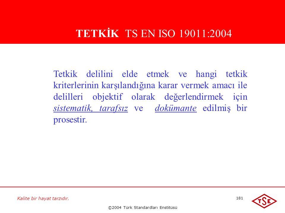 Kalite bir hayat tarzıdır. ©2004 Türk Standardları Enstitüsü 181 TETKİK TS EN ISO 19011:2004 Tetkik delilini elde etmek ve hangi tetkik kriterlerinin