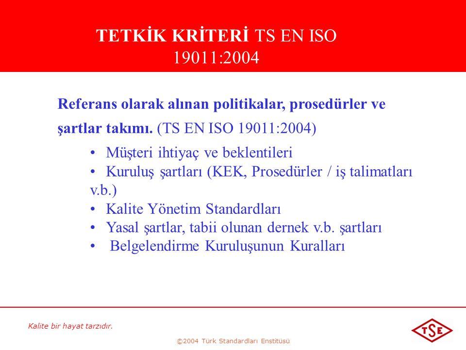 Kalite bir hayat tarzıdır. ©2004 Türk Standardları Enstitüsü Referans olarak alınan politikalar, prosedürler ve şartlar takımı. (TS EN ISO 19011:2004)