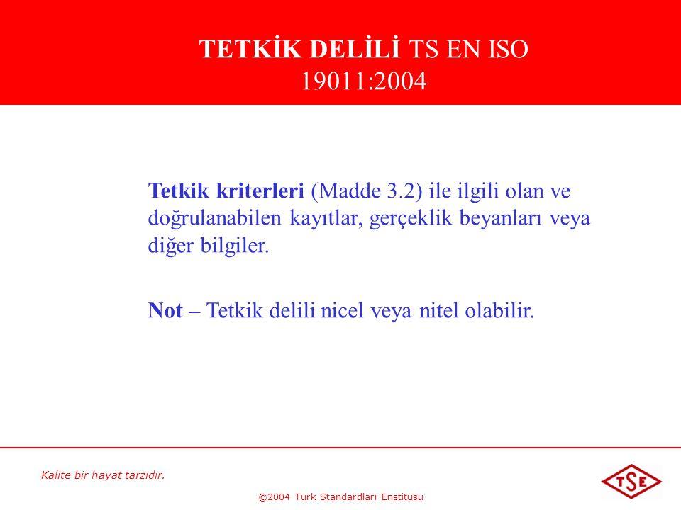 Kalite bir hayat tarzıdır. ©2004 Türk Standardları Enstitüsü Tetkik kriterleri (Madde 3.2) ile ilgili olan ve doğrulanabilen kayıtlar, gerçeklik beyan