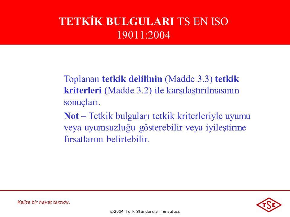 Kalite bir hayat tarzıdır. ©2004 Türk Standardları Enstitüsü Toplanan tetkik delilinin (Madde 3.3) tetkik kriterleri (Madde 3.2) ile karşılaştırılması