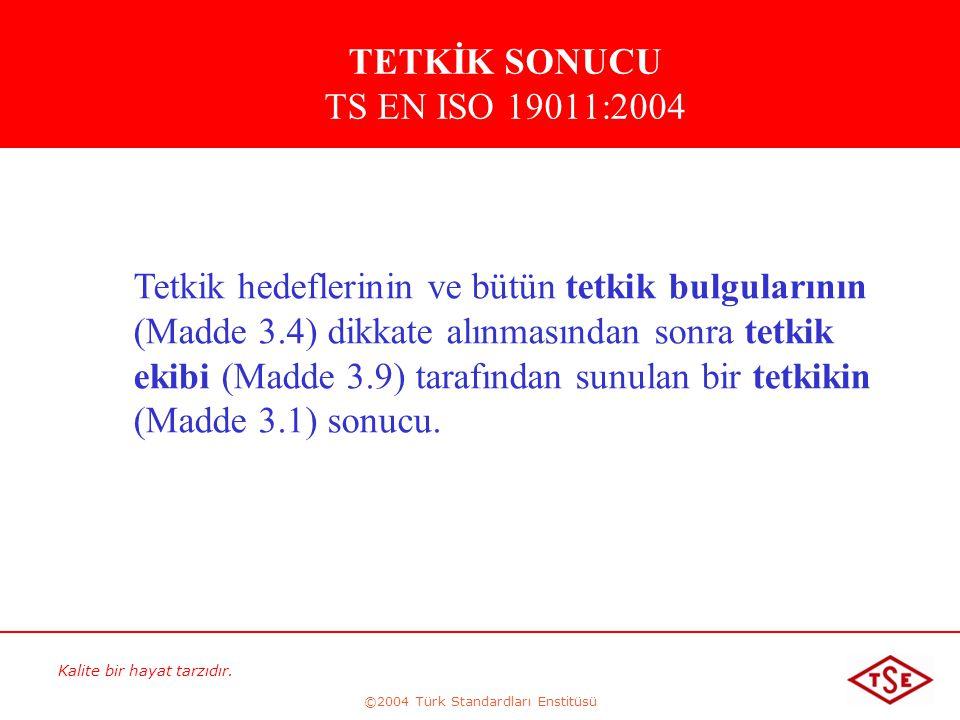 Kalite bir hayat tarzıdır. ©2004 Türk Standardları Enstitüsü Tetkik hedeflerinin ve bütün tetkik bulgularının (Madde 3.4) dikkate alınmasından sonra t