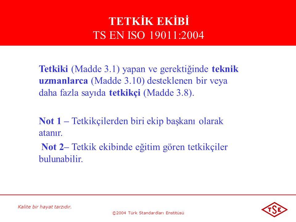 Kalite bir hayat tarzıdır. ©2004 Türk Standardları Enstitüsü Tetkiki (Madde 3.1) yapan ve gerektiğinde teknik uzmanlarca (Madde 3.10) desteklenen bir