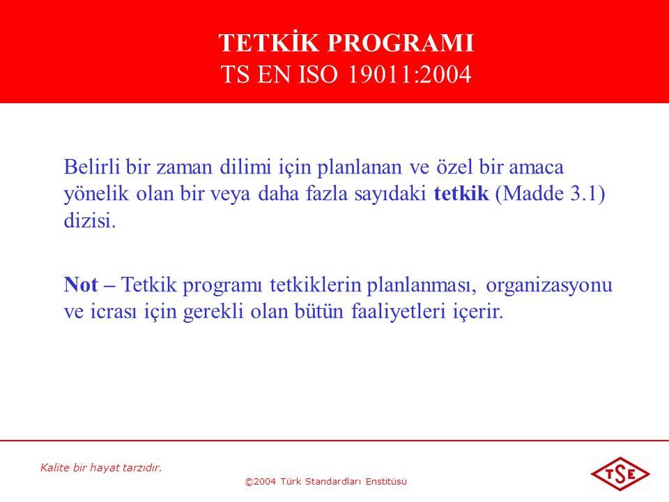 Kalite bir hayat tarzıdır. ©2004 Türk Standardları Enstitüsü Belirli bir zaman dilimi için planlanan ve özel bir amaca yönelik olan bir veya daha fazl