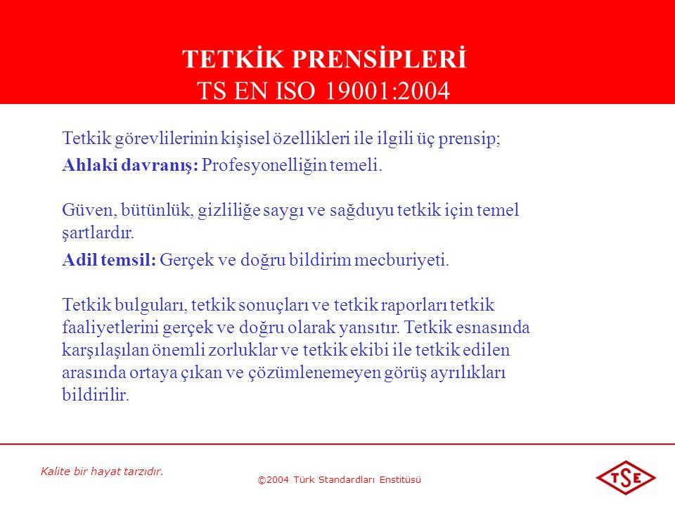 Kalite bir hayat tarzıdır. ©2004 Türk Standardları Enstitüsü Tetkik görevlilerinin kişisel özellikleri ile ilgili üç prensip; Ahlaki davranış: Profesy