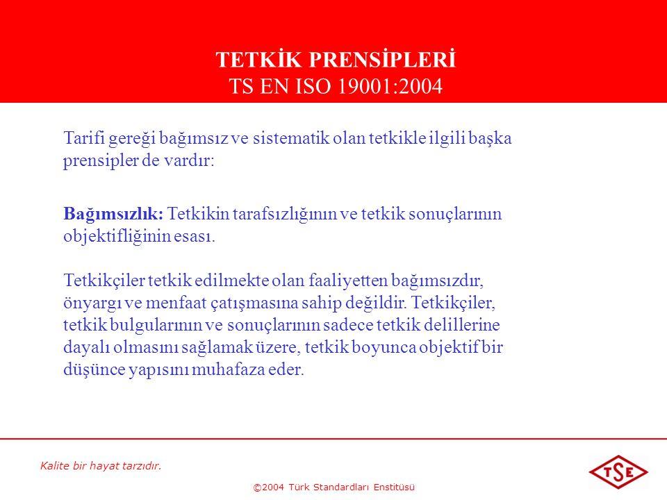 Kalite bir hayat tarzıdır. ©2004 Türk Standardları Enstitüsü Tarifi gereği bağımsız ve sistematik olan tetkikle ilgili başka prensipler de vardır: Bağ