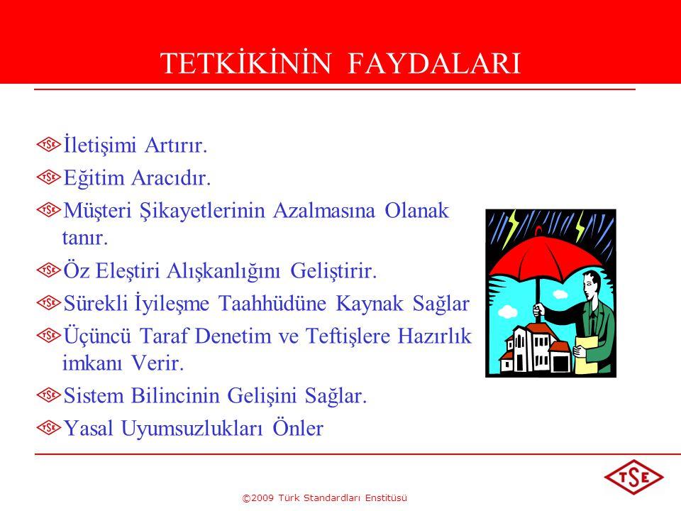 ©2009 Türk Standardları Enstitüsü TETKİKİNİN FAYDALARI İletişimi Artırır. Eğitim Aracıdır. Müşteri Şikayetlerinin Azalmasına Olanak tanır. Öz Eleştiri