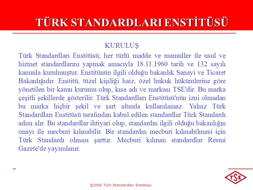 ©2009 Türk Standardları Enstitüsü 13KALİTE Yapısal karakteristikler kümesinin şartları yerine getirme derecesi (TS EN ISO 9000:2007) Kullanıma uygunluktur.